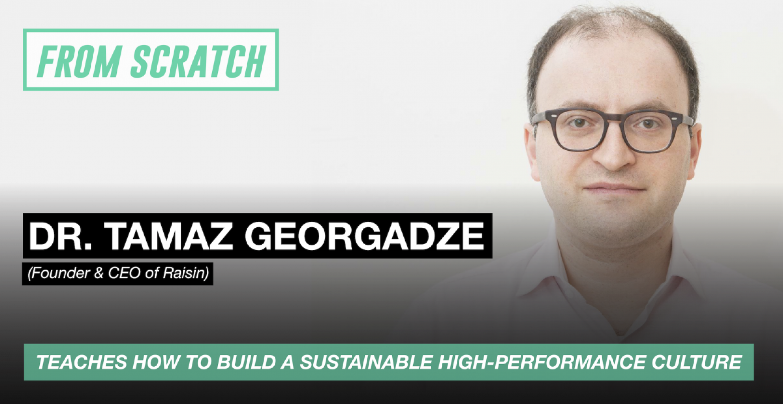 From Scratch #9: Tamaz Georgadze über Company Culture